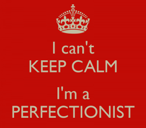 i-can-t-keep-calm-i-m-a-perfectionist